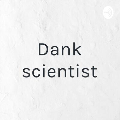 Dank scientist