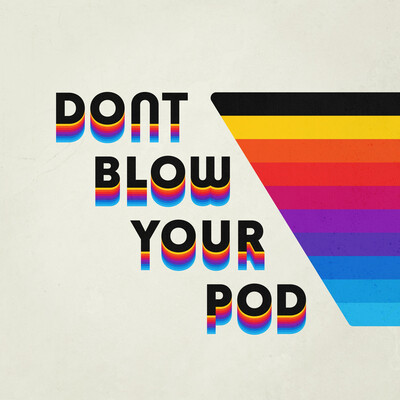 Don't Blow Your Pod