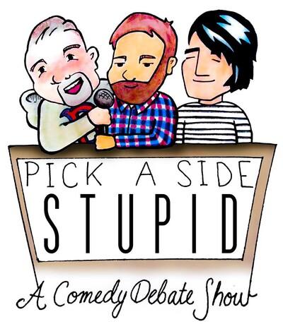 Pick A Side Stupid: A Comedy Debate Show