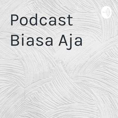 Podcast Biasa Aja