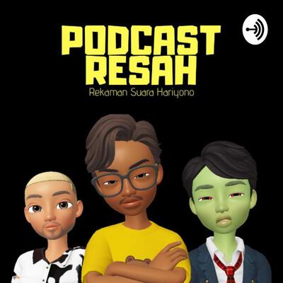 Podcast Resah