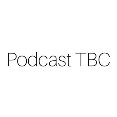 Podcast TBC