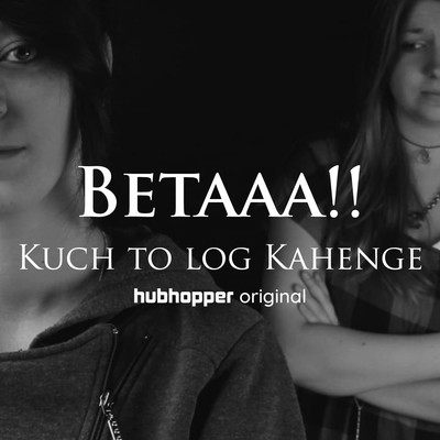 Betaaa!! KUCH TO LOG KAHENGE (SAY IT LOUDERRRR )