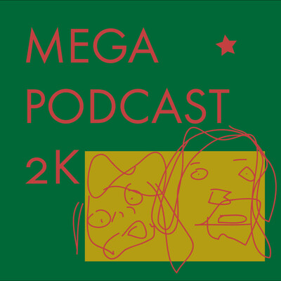 Mega Podcast 2K