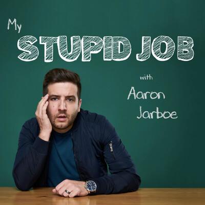 My Stupid Job w/Aaron Jarboe