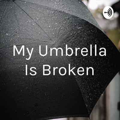 My Umbrella Is Broken