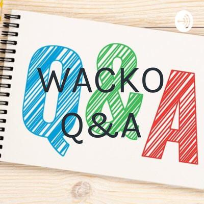 WACKO Q&A