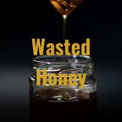 Wasted Honey