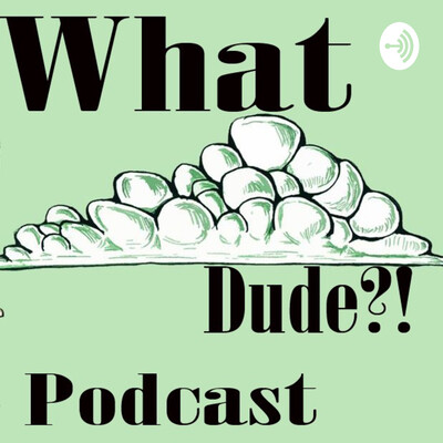 What Dude?! Podcast