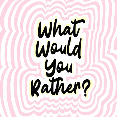 What Would You Rather The Podcast
