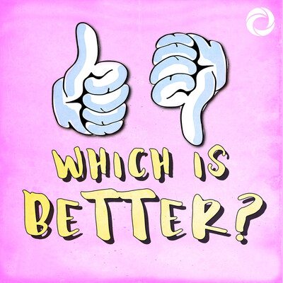 Which Is Better? A Combative Comedy Podcast