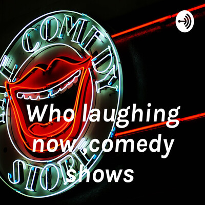 Who laughing now ,comedy shows