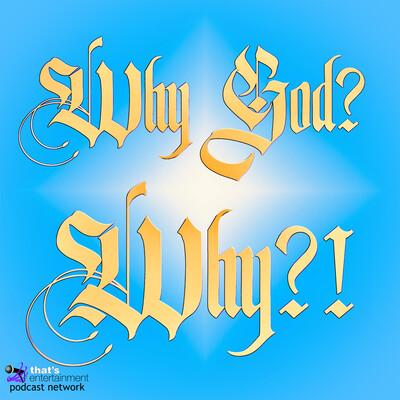 Why God? Why?!