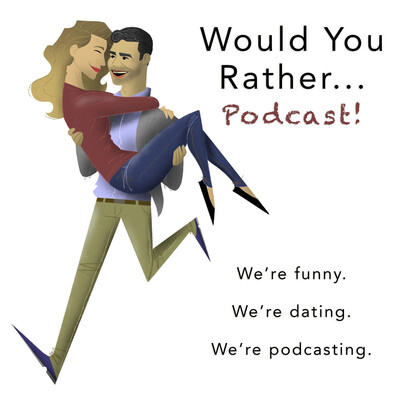 Would You Rather... Podcast!
