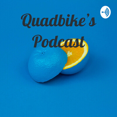 Quadbike's Podcast
