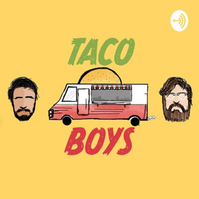 The Taco Boys Podcast
