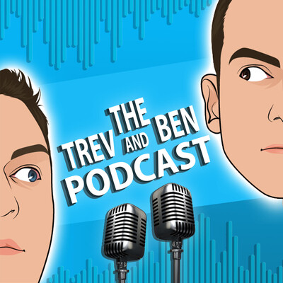 The Trev and Ben Podcast