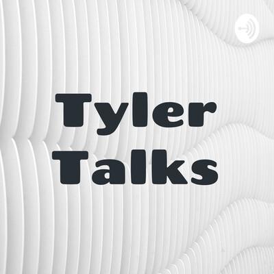 Tyler Talks