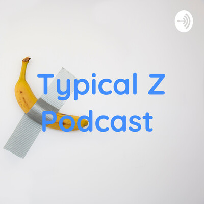 Typical Z Podcast