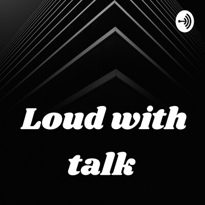 Loud with talk