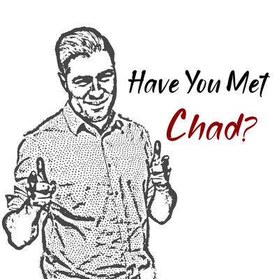 Have You Met Chad?