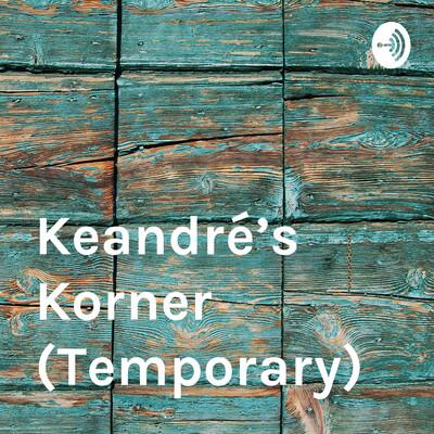 Keandré's Korner (Temporary)
