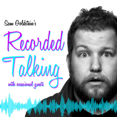 Sam Goldstein's Recorded Talking with Occasional Guests