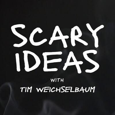Scary Ideas