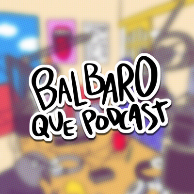 Balbaro Que Podcast