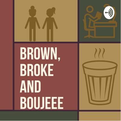 Brown, Broke and Boujee