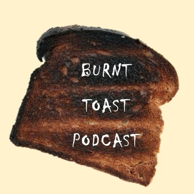 Burnt Toast Podcast