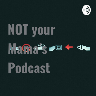 NOT your Mama's Podcast