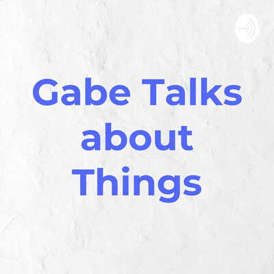 Gabe Talks About Things