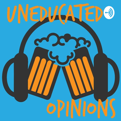 Uneducated Opinions