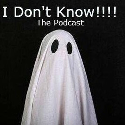 I Don't Know - The Podcast