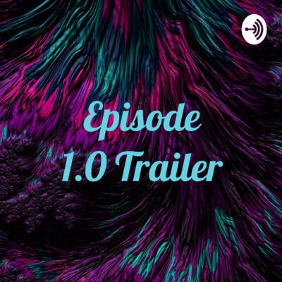 Episode 1.0 Trailer