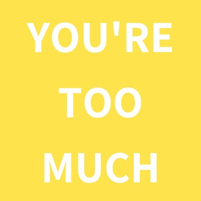 You're Too Much