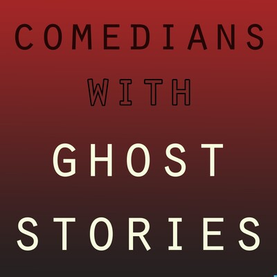 Comedians with Ghost Stories