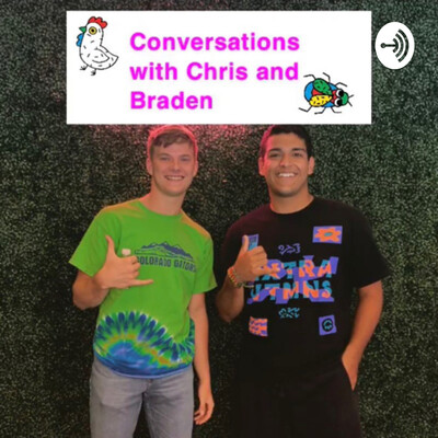 Conversations with Chris and Braden