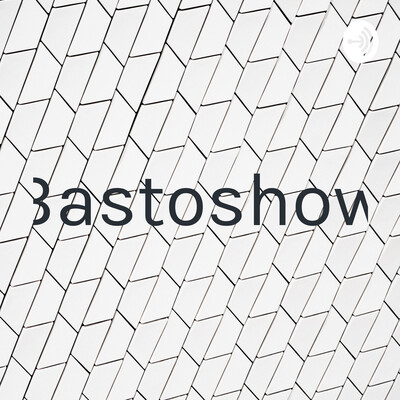 Bastoshow