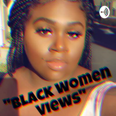 Black Women Views