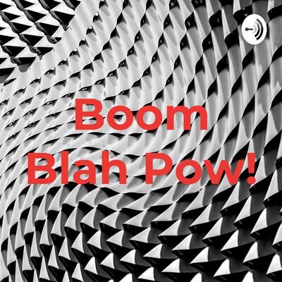 Boom Blah Pow!