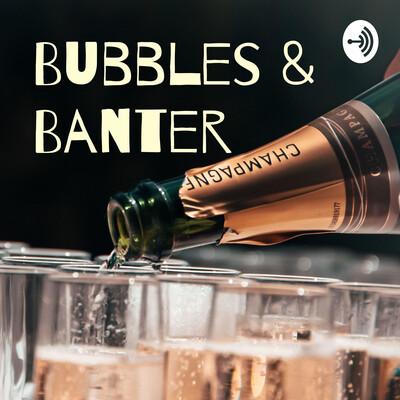 Bubbles & Banter