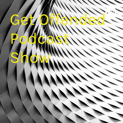 Get Offended Podcast Show