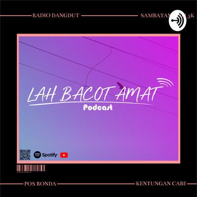 Lah Bacot Amat Podcast