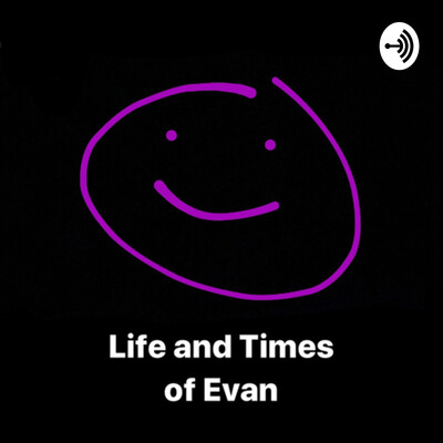 Life and Times of Evan