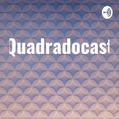 Quadradocast