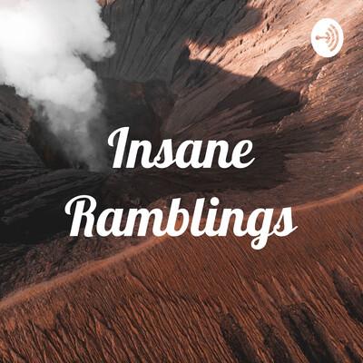 Insane Ramblings