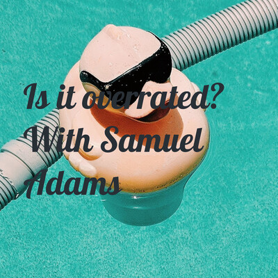 Is it overrated? With Samuel Adams