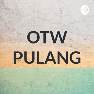 OTW PULANG